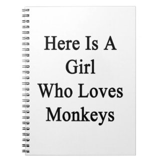 Here Is A Girl Who Loves Monkeys Note Books