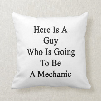 Here Is A Guy Who Is Going To Be A Mechanic Throw Pillow