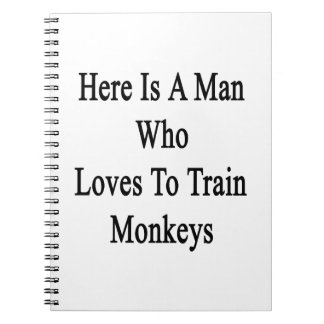 Here Is A Man Who Loves To Train Monkeys Spiral Note Book