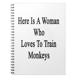 Here Is A Woman Who Loves To Train Monkeys Note Books