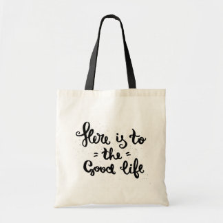Here Is To The Good Life Tote Bag