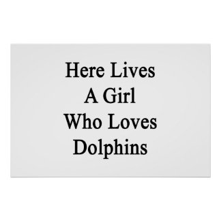Here Lives A Girl Who Loves Dolphins Poster