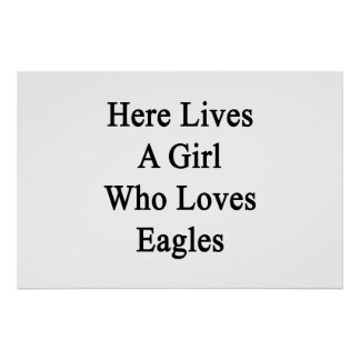 Here Lives A Girl Who Loves Eagles Print
