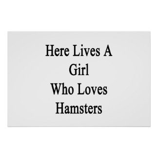 Here Lives A Girl Who Loves Hamsters Posters
