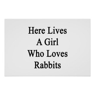 Here Lives A Girl Who Loves Rabbits Poster