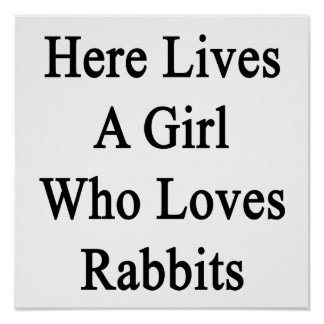 Here Lives A Girl Who Loves Rabbits Print