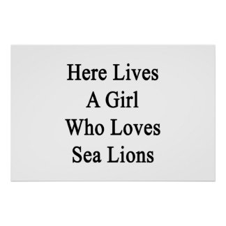 Here Lives A Girl Who Loves Sea Lions Poster