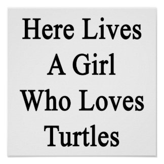 Here Lives A Girl Who Loves Turtles Print