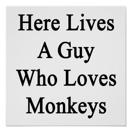 Here Lives A Guy Who Loves Monkeys Poster