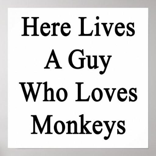 Here Lives A Guy Who Loves Monkeys Poster