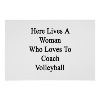 Here Lives A Woman Who Loves To Coach Volleyball Poster