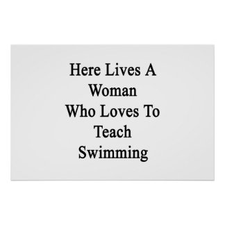 Here Lives A Woman Who Loves To Teach Swimming Posters