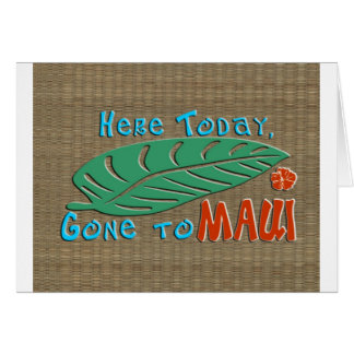 Here Today Gone to Maui - Funny Hawaiian Card