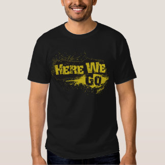 Here We Go T-shirts