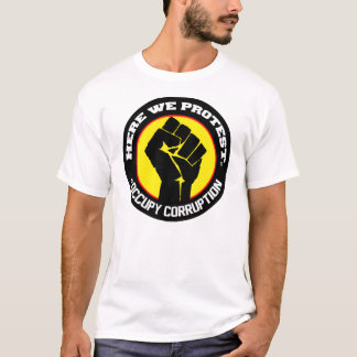 Here We Protest #Occupy Corruption T-Shirt