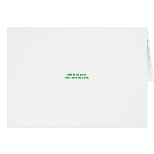 Here's my green. Funny St. Patrick's Day tees Greeting Cards