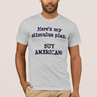 Here's my stimulus plan.BUY AMERICAN! T-Shirt