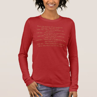 "Heres the history of our medicine.2000 BC : ""Ea... Long Sleeve T-Shirt"