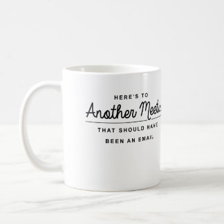 Here's to Another Meeting Classic White Coffee Mug