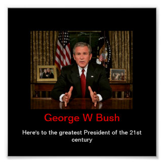 Here's to the Greatest President of the 21st centu Poster