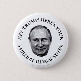 HERE'S YOUR 3 MILLION ILLEGAL VOTES 2 INCH ROUND BUTTON