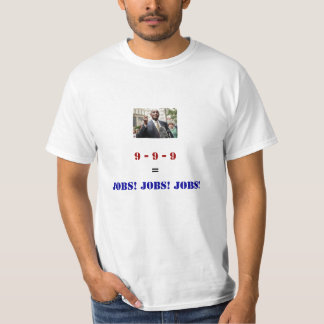 Herman Cain 999 = Jobs Jobs Jobs T-Shirt