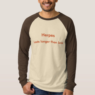 Herpes, Lasts longer than love T-Shirt