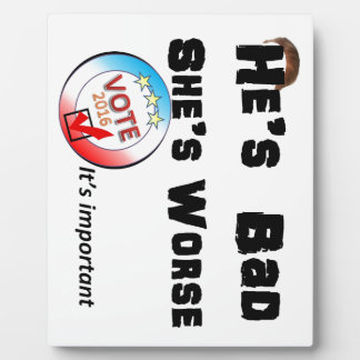He's bad She is worse Vote 2016 Plaque
