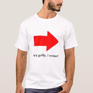 He's guilty, I swear! T-Shirt