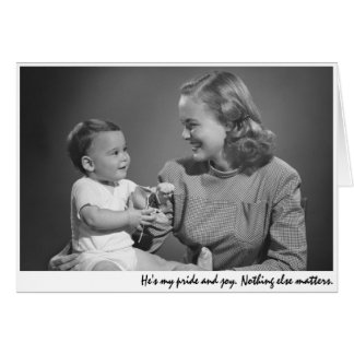 """""""He's my pride and joy. Nothing else matters."""" Greeting Card"""