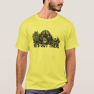 HEs OUT THERE shirt
