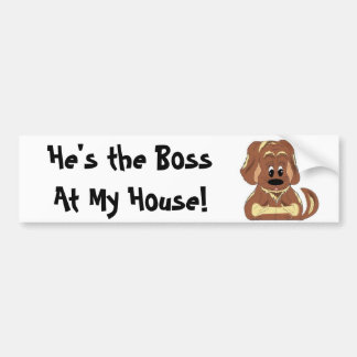 He's the Boss At My House! Car Bumper Sticker