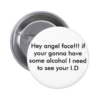 Hey angel face!!! if your gonna have some alcoh... 2 inch round button
