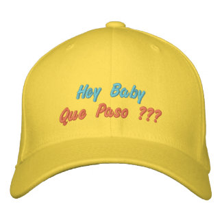 Hey Baby Que Paso ??? Embroidered Hat
