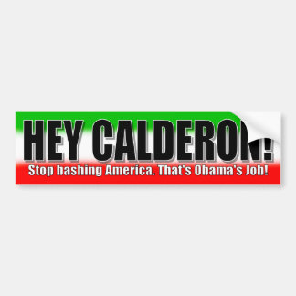 Hey Calderon! Stop Bashing America Bumper Sticker