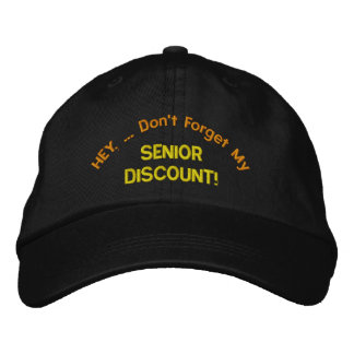 HEY, ... Don't Forget My, SENIOR  DISCOUNT! Embroidered Baseball Cap