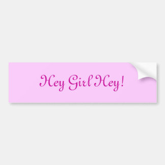 Hey Girl Hey! Bumper Sticker