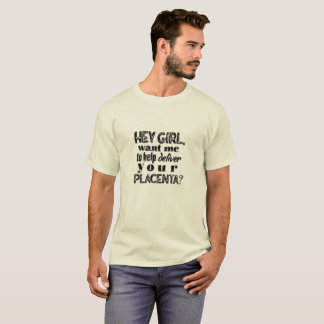 Hey girl, home birth dad, OB, midwife shirt funny