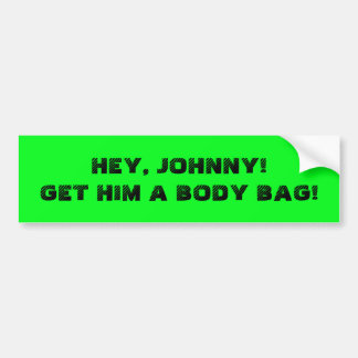 HEY, JOHNNY! GET HIM A BODY BAG! STICKER