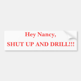 Hey Nancy, SHUT UP AND DRILL!!! Bumper Sticker
