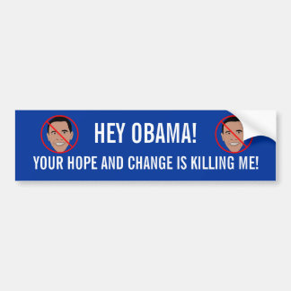 HEY OBAMA! YOUR HOPE AND CHANGE IS KILLING ME! BUMPER STICKER