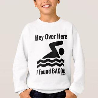 Hey Over Here I Found BACON! Sweatshirt