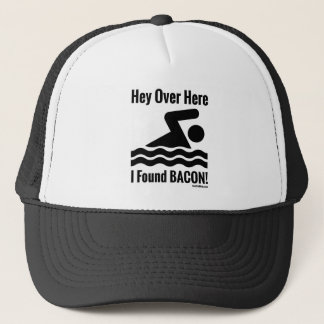 Hey Over Here I Found BACON! Trucker Hat