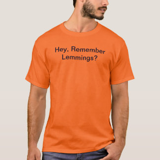 Hey Remember Lemmings? T-Shirt