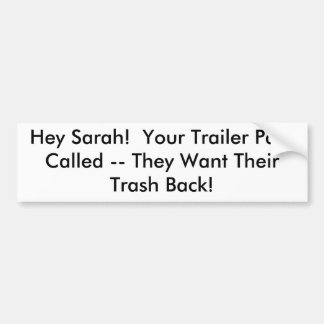 Hey Sarah!  Your Trailer Park Called -- They Wa... Bumper Sticker