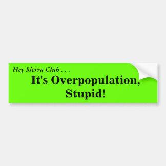 Hey Sierra Club ....It's Overpopulation, Stupid!, Bumper Stickers