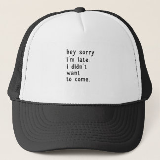 Hey Sorry Im Late. I Didnt Want To Come Trucker Hat