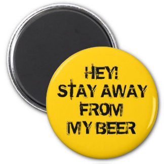 Hey! Stay away from my beer Magnet