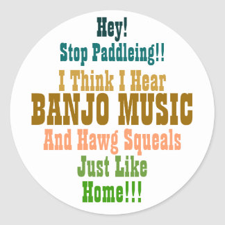 Hey!, Stop Paddleing!!, I Think I Hear, BANJO M... Classic Round Sticker
