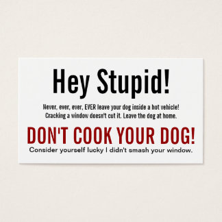 Hey Stupid Dog in Hot Car Warning Business Card